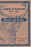 Arkansas, 1800-1860: Remote and Restless (Histories of Arkansas)