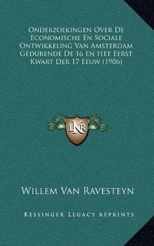 Onderzoekingen Over De Economische En Sociale Ontwikkeling Van Amsterdam Gedurende De 16 En Het Eerst Kwart Der 17 Eeuw (1906) (Dutch Edition) PDF