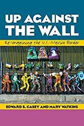 Up Against the Wall: Re-Imagining the U.S.-Mexico Border (Louann Atkins Temple Women & Culture)