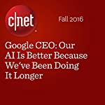 Google CEO: Our AI Is Better Because We've Been Doing It Longer | Roger Cheng,Connie Guglielmo