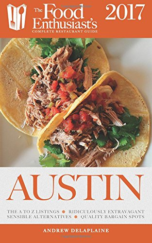 Austin - 2017 (The Food Enthusiast's Complete Restaurant Guide) (Austin Restaurants compare prices)