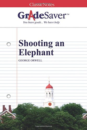 GradeSaver (TM) ClassicNotes: Shooting an Elephant