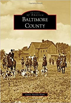 Baltimore County (Images of America) by Gayle Neville Blum (2009-09-30)