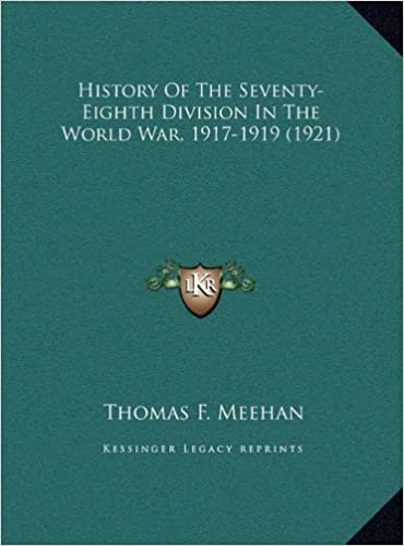 History of the Seventy-Eighth Division in the World War, 191history of the Seventy-Eighth Division in the World War, 1917-1919 (1921) 7-1919 (1921)