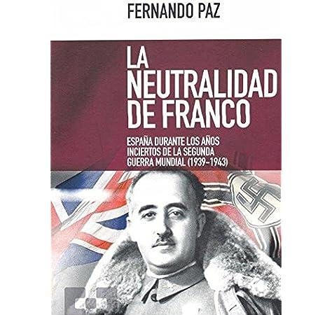 neutralidad de Franco. Espaᆬa durante Aᆬ: España durante los años inciertos de la Segunda Guerra Mundial 1939-1943 : 26 Nuevo Ensayo: Amazon.es: Paz Cristóbal, Fernando: Libros