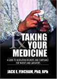Taking Your Medicine : A Guide to Medication Regiments and Compliance for Patients and Caregivers, Fincham, Jack E., 0789028581