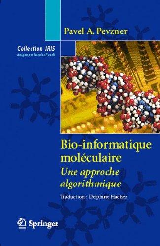 Bio-informatique moléculaire: Une approche algorithmique (Collection IRIS) (French Edition)