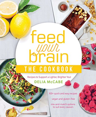 Feed Your Brain: The Cookbook: Recipes to support a lighter, brighter you!