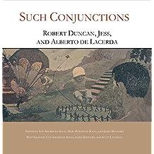 Such Conjunctions: Robert Duncan, Jess, and Alberto de Lacerda
