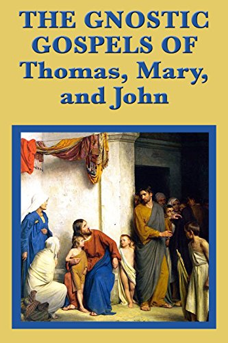 The Gnostic Gospels of Thomas, Mary, and John (Beyond Belief The Secret Gospel Of Thomas)