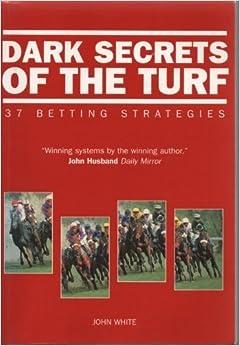 Dark Secrets of the Turf: 37 Betting Strategies