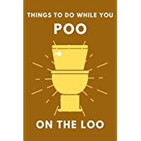 Things To Do While You Poo On The Loo: Activity Book With Funny Facts, Bathroom Jokes, Poop Puzzles, Sudoku & Much More…