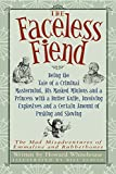 The Faceless Fiend: Being the Tale of a Criminal Mastermind  His Masked Minions and a Princess with a Butter Knife  Involving Explosives and a Certain ... Misadventures of Emmaline and Rubberbones)
