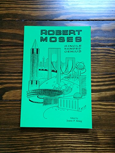 Robert Moses : Single-Minded Genius (Long Island Studies)
