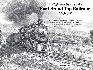 Twilight and Dawn on the East Broad Top Railroad, 1945-1965 East Broad Top Railroad