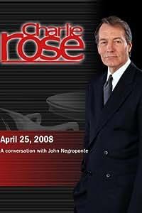 Charlie Rose - John Negroponte (April 25, 2008)