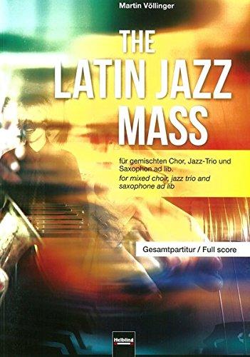 The Latin Jazz Mass (Gesamtpartitur): für gemischten Chor (SATB), Jazz-Trio und Saxophon ad lib.