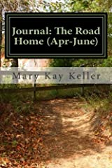 Journal: The Road Home (Apr-June): Writing your way to freedom from the Unholy Trinity: Anger, Fear and Resentment! (Journal The Road Home Quarterlies) (Volume 2) Paperback