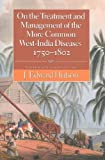 On the Treatment and Management of the More Common West-India Diseases, 1750-1802, James Grainger, William Wright, Griffith Hughes, Benjamin Moseley, 9766402353