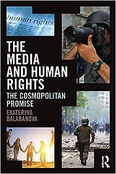 The Media and Human Rights: The Cosmopolitan Promise by Ekaterina Balabanova (2014-09-27)