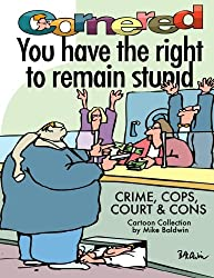 Cornered - You Have The Right To Remain Stupid: Crime, Cops, Court & Cons (Cornered Collection)