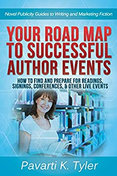Your Road Map to Successful Author Events: How to Find and Prepare for Readings, Signings, Conferences, & Other Live Events (Novel Publicity Guides to Writing & Marketing Fiction Book 2) by [Tyler, Pavarti K.]