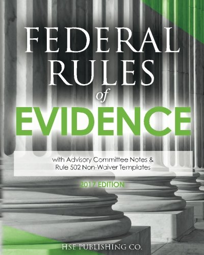 Federal Rules of Evidence: with Advisory Committee Notes & Rule 502 Non-Waiver Templates (2017 Edition) pdf epub