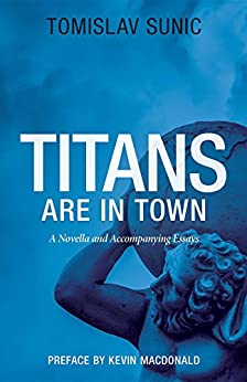 Titans are in Town: A Novella and Accompanying Essays by [Sunic, Tomislav]