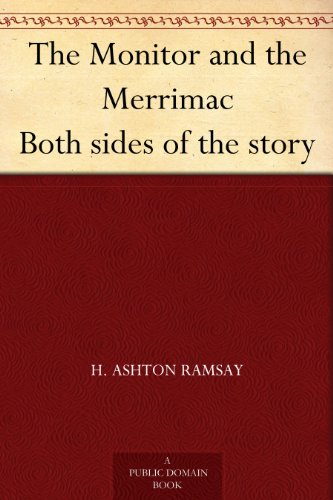 The Monitor and the Merrimac Both sides of the story