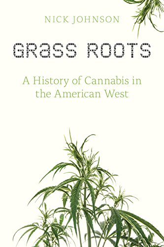 Grass Roots  A History Of Cannabis In The American West