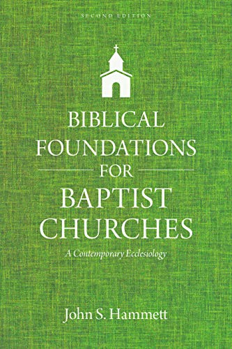 Biblical Foundations for Baptist Churches: A Contemporary Ecclesiology (Best Selling Foundation 2019)