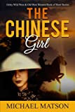 The Chinese Girl: Gritty Wild West & Old West Western Book of Short Stories