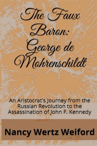 The Faux Baron: George de Mohrenschildt: An Aristocrat's Journey from the Russian Revolution to the Assassination of John F. - George Mohrenschildt De