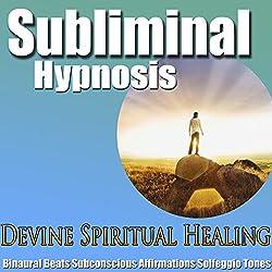 Divine Spiritual Healing Subliminal Hypnosis