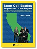 Stem Cell Battles: Proposition 71 and Beyond (How Ordinary People Can Fight Back Against the Crushing Burden of Chronic Disease - with a Posthumous Foreword by Christopher Reeve)