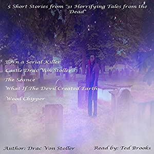 5 Short Stories from '31 Horrifying Tales from the Dead': Born a Serial Killer, Castle Drac Von Stoller, and More Audiobook