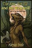 The Axe, the Elf and the Werewolf (Wyrdwolf) (Volume 1)