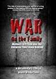 War on the Family: Mothers in Prison and the Children They Leave Behind by Jackie Rivet-River and John Lyons