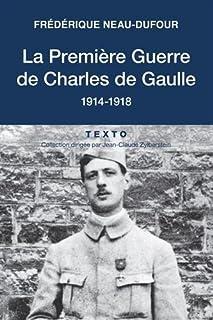 La Première Guerre de Charles de Gaulle : 1914-1918, Neau-Dufour, Frédérique