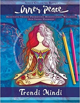Inner Peace - Adult Coloring Books: Beautiful Images Promoting Mindfulness, Wellness, And Inner Harmony (Yoga and Hindu Inspired Drawings included) by Trendi Mindi (2016-04-04)