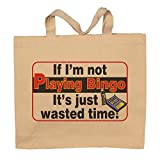 If I'm Not Playing Bingo It's Just Wasted Time Totebag Bag