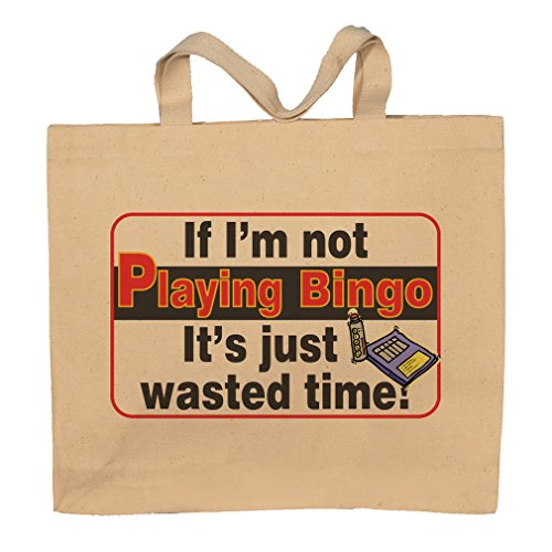 If I'm Not Playing Bingo It's Just Wasted Time Totebag Bag by T-ShirtFrenzy
