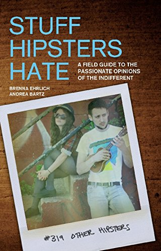 Stuff Hipsters Hate: A Field Guide To The Passionate Opinions Of The Indifferent (Day Hike!)
