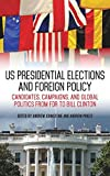 img - for US Presidential Elections and Foreign Policy: Candidates, Campaigns, and Global Politics from FDR to Bill Clinton (Studies In Conflict Diplomacy Peace) book / textbook / text book