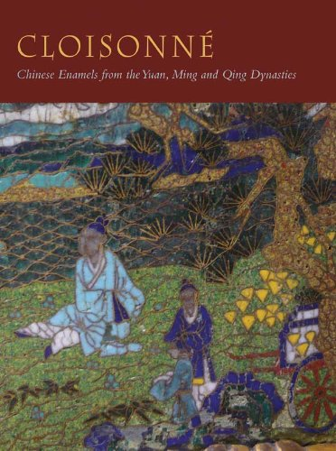 Cloisonné: Chinese Enamels from the Yuan, Ming and Qing Dynasties