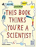 img - for This Book Thinks You're A Scientist: Experiment, Imagine, Create book / textbook / text book