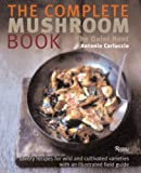 The Complete Mushroom Book: Savory Recipes for Wild and Cultivated Varieties