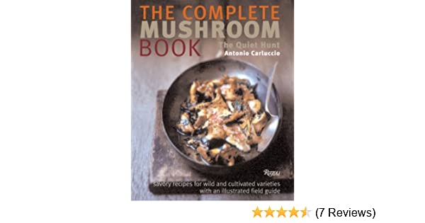The complete mushroom book savory recipes for wild and cultivated the complete mushroom book savory recipes for wild and cultivated varieties antonio carluccio 9780789315137 amazon books forumfinder Gallery