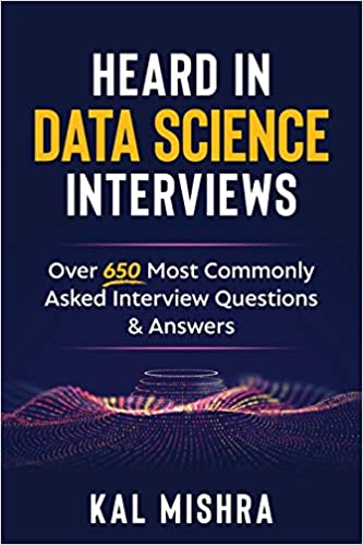 Heard In Data Science Interviews: Over 650 Most Commonly Asked