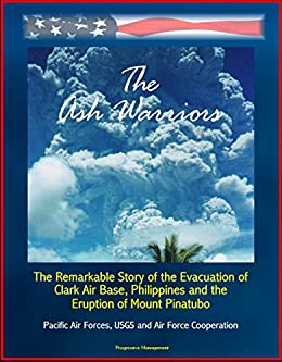 The Ash Warriors: The Remarkable Story of the Evacuation of Clark Air Base,  Philippines and the Eruption of Mount Pinatubo, Pacific Air Forces, USGS